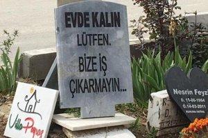 Mezar taşına yazdı: EvdeKalın lütfen bize iş çkartmayın